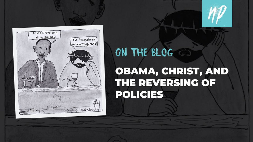 Obama, Christ, and the Reversing of Policies
