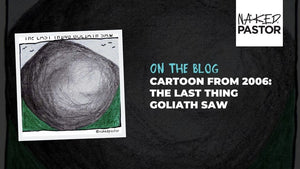 Cartoon From 2006: The Last Thing Goliath Saw