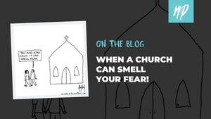 When a Church can Smell your Fear