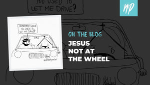Jesus Not at the Wheel
