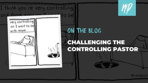 Challenging the Controlling Pastor