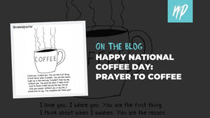 Happy National Coffee Day: Prayer to Coffee