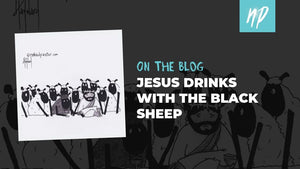 Jesus Drinks with the Black Sheep