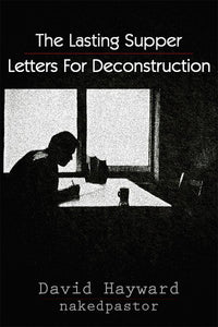 "Welcome MY NEW BOOK ""The Lasting Supper: Letters for Deconstruction"""