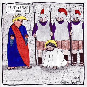 Pilate, Trump, and What is Truth?