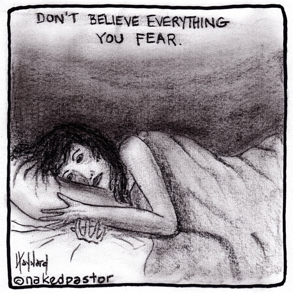 Don't Believe Everything You Fear!