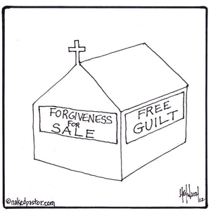 Guilt for Free. Forgiveness for Sale.