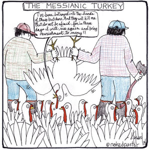 Have you seen the turkey with the Messianic Complex?