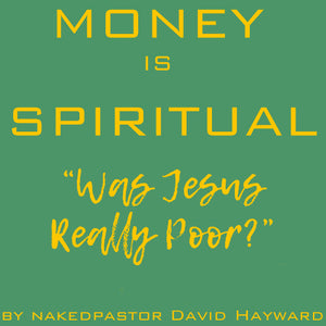 "Money is Spiritual: ""Was Jesus Really Poor?"""