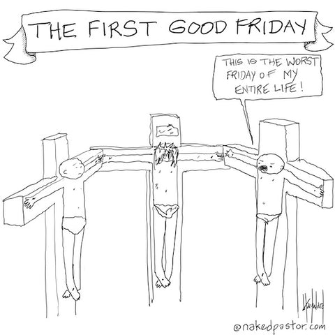 good friday worst friday cartoon by nakedpastor david hayward