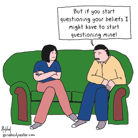 """""""Questioning Yours Means Questioning Mine"""" cartoon by nakedpastor David Hayward"""