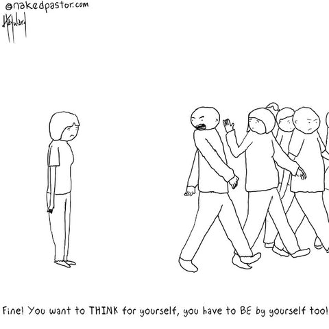 """""""Think For Yourself Be By Yourself"""" cartoon by nakedpastor David Hayward"""