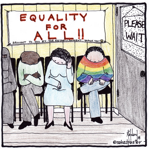 equality for all? please wait! cartoon by nakedpastor David Hayward