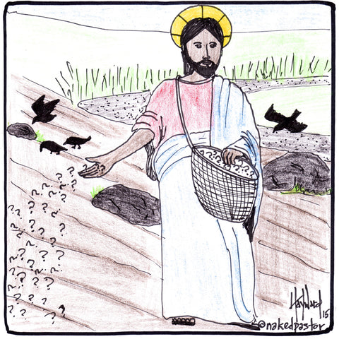"""""""The Sower of Questions"""" cartoon by nakedpastor David Hayward"""