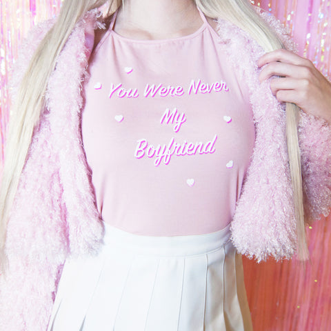 YOU WERE NEVER MY BOYFRIEND HALTER TOP