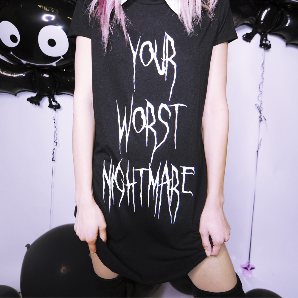 YOUR WORST NIGHTMARE T-SHIRT DRESS