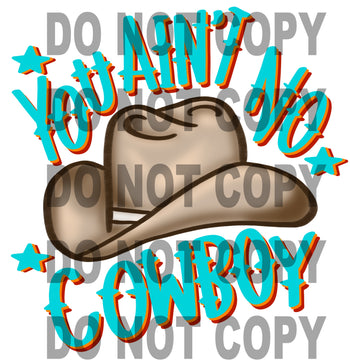 Ready to Press Sublimation Transfer You Ain't No Cowboy