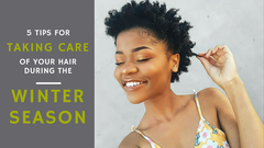 5 TIPS FOR TAKING CARE OF YOUR HAIR DURING THE WINTER SEASON!