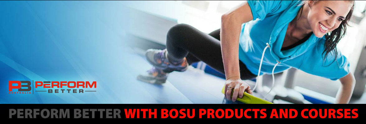 Perform Better with BOSU products and the skills to use them