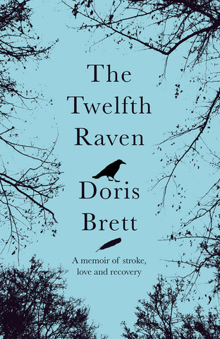 The Twelfth Raven: A memoir of stroke, love and recovery