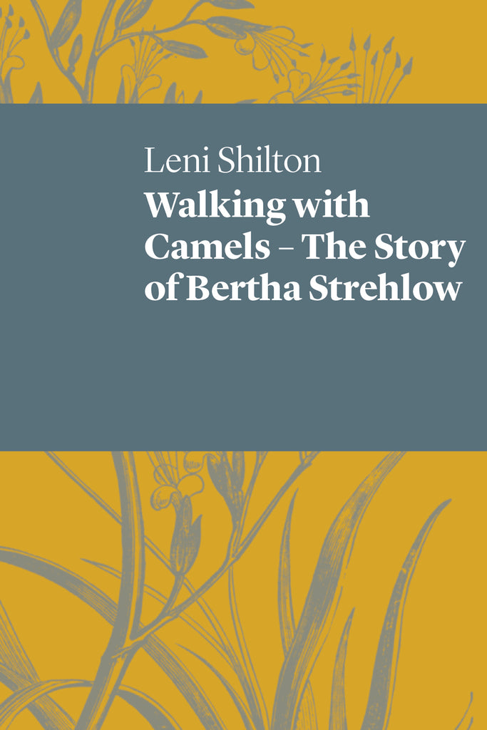 Walking with Camels: The Story of Bertha Strehlow