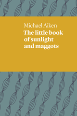 The Little Book of Sunlight and Maggots