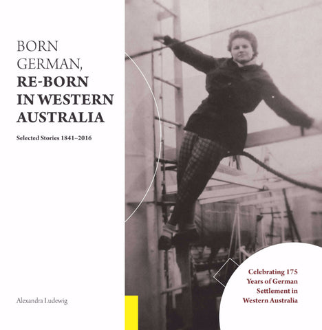 Born German, Re-Born in Western Australia: Selected Stories 1841-2016