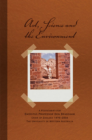 Art, Science and the Environment: A Festschrift for Emeritus Professor Don Bradshaw Chair of Zoology 1976–2004 The University of Western Australia
