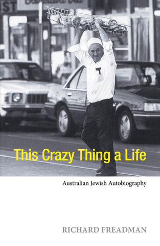 This Crazy Thing A Life: Australian Jewish Autobiography