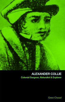 Alexander Collie: Colonial Surgeon, Naturalist & Explorer