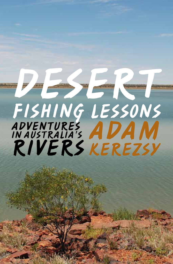 Desert Fishing Lessons: Adventures in Australia's Rivers