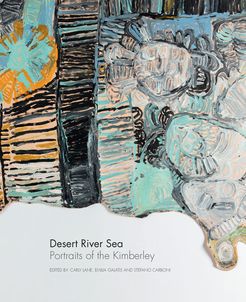 Desert River Sea: Portraits of the Kimberley