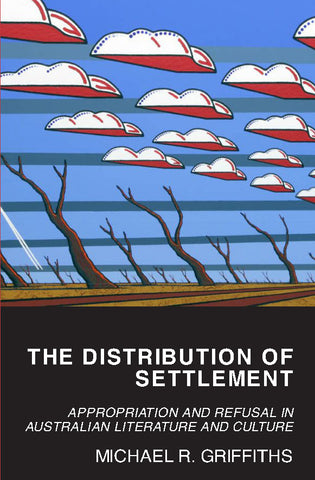 The Distribution of Settlement: Appropriation and Refusal in Australian Literature and Culture