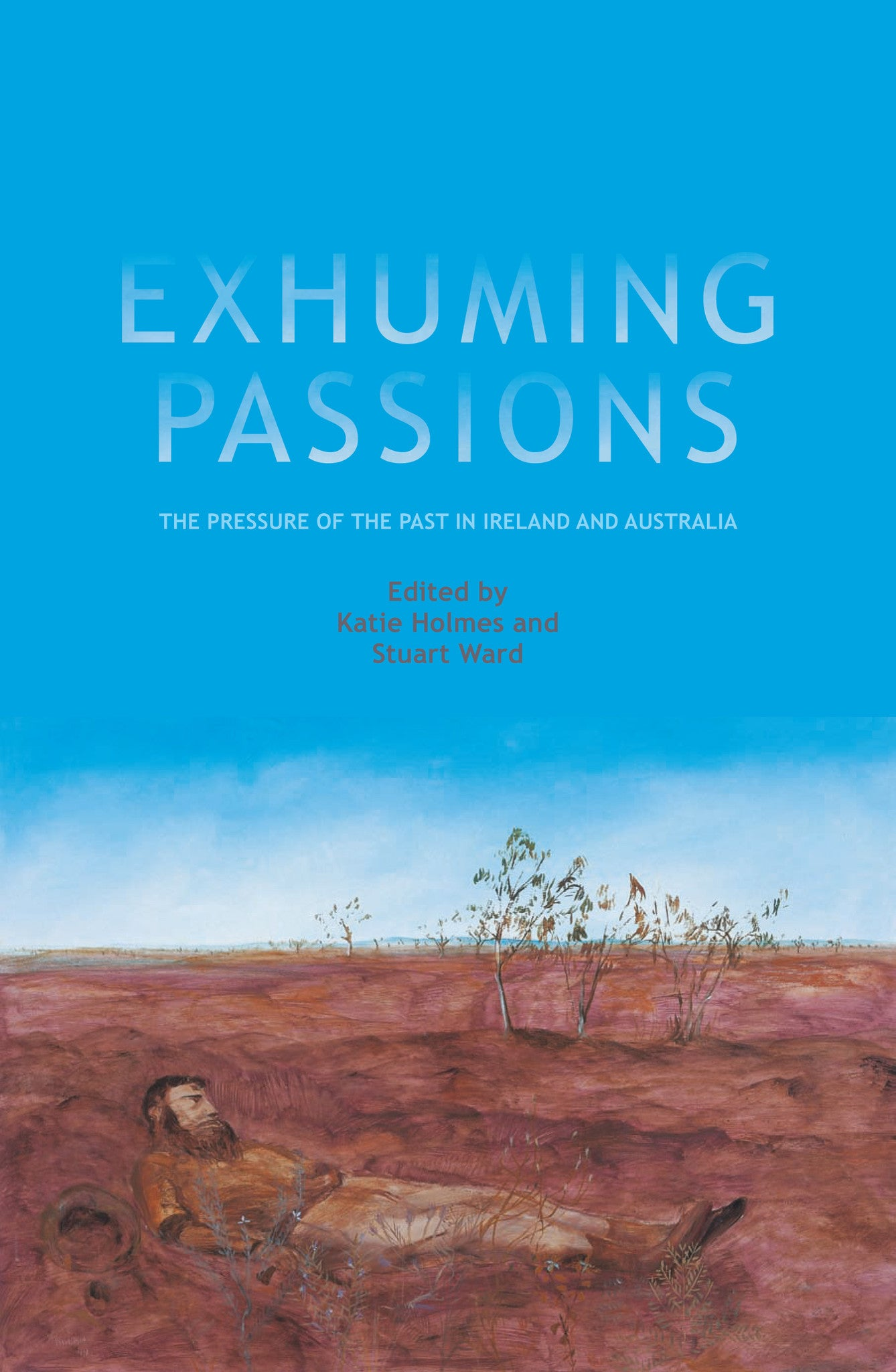 Exhuming Passions: The pressure of the past in Ireland and Australia