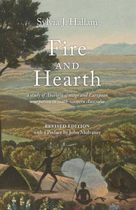 Fire and Hearth: A study of Aboriginal usage and European usurpation in south-western Australia