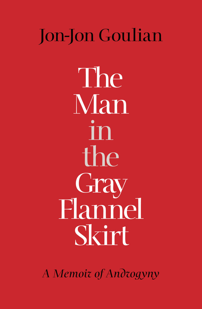 The Man in the Gray Flannel Skirt: A Memoir of Androgyny