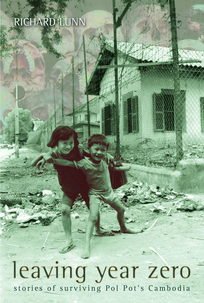 Leaving Year Zero: Stories of Surviving Pol Pot's Cambodia