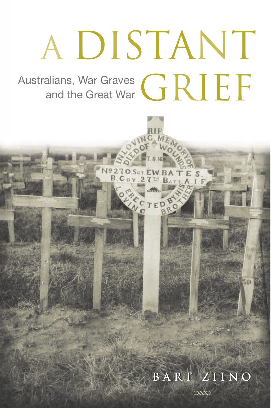 A Distant Grief: Australians, War Graves and the Great War
