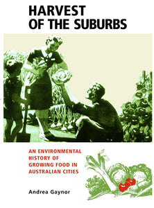 Harvest of the Suburbs: An Environmental History of Growing Food in Australian Cities