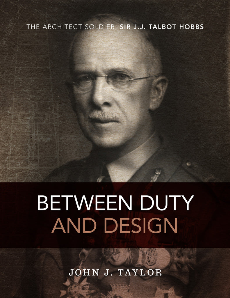 Between Duty and Design: The architect soldier Sir J.J. Talbot Hobbs