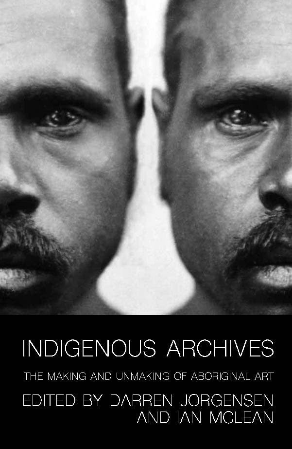 Indigenous Archives: The Making and Unmaking of Aboriginal Art