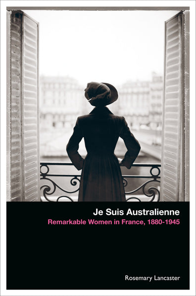 Je Suis Australienne: Remarkable Women in France, 1880–1945