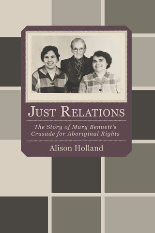 Just Relations: The story of Mary Bennett's crusade for Aboriginal rights