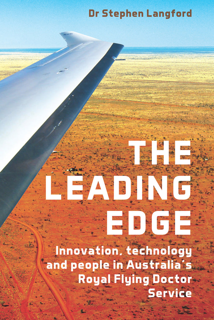 The Leading Edge: Innovation, Technology and People in Australia's Royal Flying Doctor Service