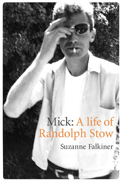 Mick: A Life of Randolph Stow