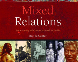Mixed Relations: Asian-Aboriginal Contact in North Australia