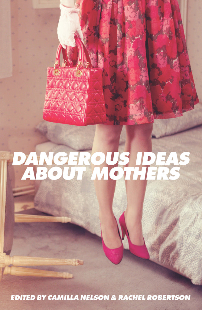 Dangerous Ideas About Mothers