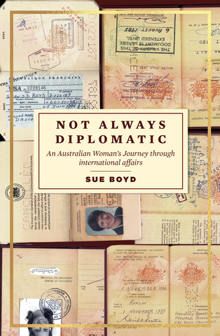 Not Always Diplomatic: An Australian Woman's Journey through international affairs