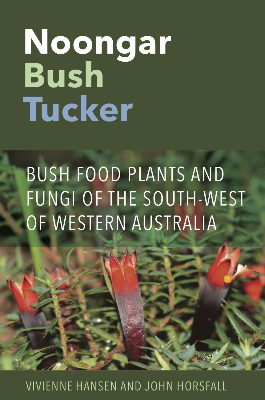 Noongar Bush Tucker: Bush Food Plants and Fungi of the South-West of Western Australia