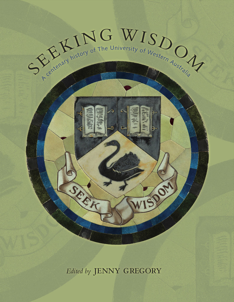 Seeking Wisdom: A centenary history of The University of Western Australia